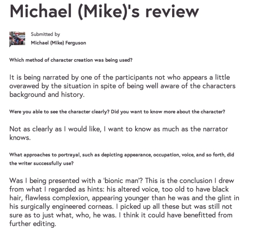 This review from Mike was a little more grounded. There was some (constructive) criticism which was noted and I was appreciative. I agree that it could have done with further editing. However, some points (wanting to know as much as the narrator did about this man) felt a little unreasonable. In a passage of around 500 words, my hands were tied. I wanted to focus on the character's appearance and behaviour, while merely hinting at his importance at this point.